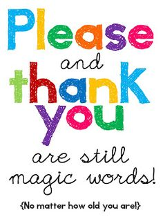 A good reminder for us all! Please and Thank you are still magic words! No matter how old you are!