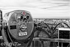 """""""Vision without execution is hallucination."""""""
