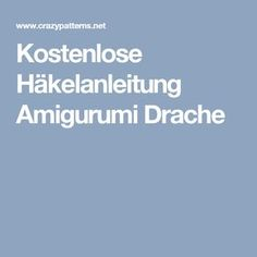 Kostenlose Häkelanleitung Amigurumi Drache