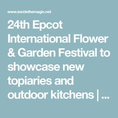 24th Epcot International Flower & Garden Festival to showcase new topiaries and outdoor kitchens | Inside the Magic