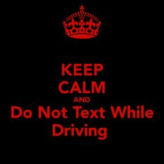 Never text and drive...it can wait!  Arrive alive! ♥