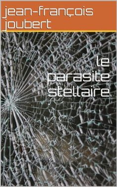 le parasite stellaire (French Edition) by jean-françois j... https://www.amazon.com/dp/B008RV2Y9E/ref=cm_sw_r_pi_dp_x_UNl8xbJJF32WX