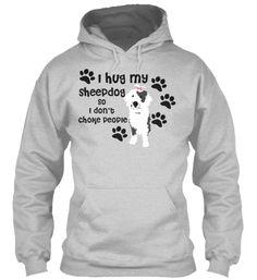 I hug my Sheepdog... I got it!!!!!!!!