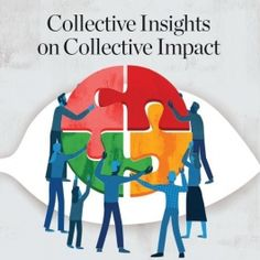 """Collective Impact Forum   Resources """"Collective Insights on Collective Impact,"""" which appears in Stanford Social Innovation Review's fall issue, shares cutting-edge thinking from 22 practitioners, funders, community organizers, and thought-leaders."""