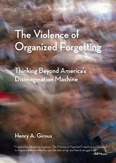 The Violence of Organized Forgetting: Thinking Beyond America's Disimagination Machine (City Lights Open Media) by Henry A. Giroux