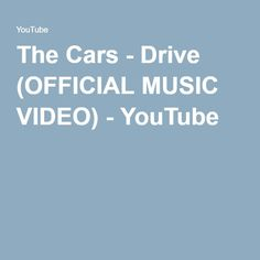 The Cars - Drive (OFFICIAL MUSIC VIDEO) - YouTube