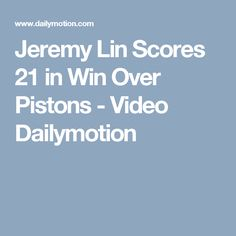 Jeremy Lin Scores 21 in Win Over Pistons - Video Dailymotion