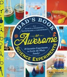 Dad's Book of Awesome Science Experiments: Moms like it too!