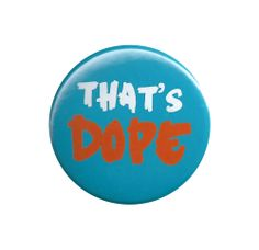 That's Dope Pinback Button Badge Pin Retro Slang Saying 80s 90s Cool Awesome Yay