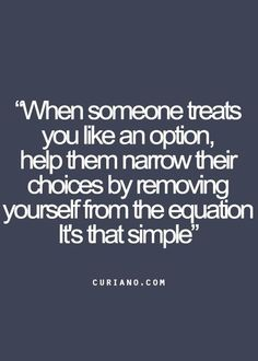 Yeah, except it's never RESLLY that simple when you love the person your removing yourself from..