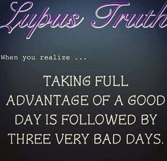 #Lupus truth.     Pinned from MyLupusTeam.com, the social network for people living with lupus. #lupus