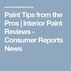 Paint Tips from the Pros | Interior Paint Reviews - Consumer Reports News