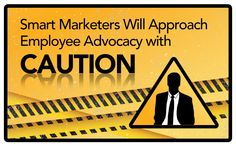 Smart Marketers Will Approach Employee Advocacy with Caution