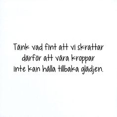 Tänk vad fint. <3 Poem Quotes, Wall Quotes, Words Quotes, Sayings, Nice Picture Quotes, Best Qoutes, Cheesy Quotes, Word Up, Thoughts And Feelings