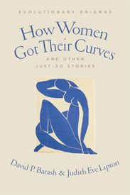 how women got their curves and other just-so stories, by david p. barash and judith eve lipton.