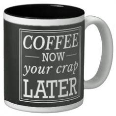 Coffee Now Funny Coffee Mug