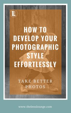 There is only one way to develop photographic style effortlessly. Here's how to find your photography style and have fun on the way. #phototips #photography #style