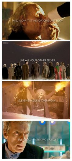 The Doctor, And now it's time for one last bow just like your other selves Eleventh's Hour is over now, the clock is striking Twelves. Doctor Who