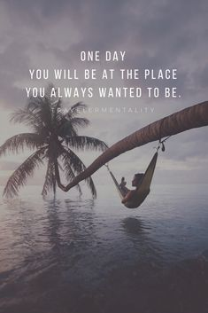 One Day you will be at the place you always wanted to be. … Eines Tages wirst du an dem Ort sein, an dem du immer sein wolltest. Vacation Quotes, Best Travel Quotes, Travel Quotes Tumblr, Adventure Quotes, Adventure Travel, Words Quotes, Life Quotes, Sayings, One Day Quotes
