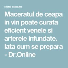 Maceratul de ceapa in vin poate curata eficient venele si arterele infundate. Iata cum se prepara - Dr.Online Varicose Veins