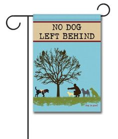 "No Dog Left Behind - Garden Flag - 12.5"" x 18""  Flag stand sold separately  Proudly Printed in the USA  Vibrant colors printed on a poly/cotton outdoor quality fabric.  Digitally printed on both sides of the fabric. Text is reversed on the back of flag.  Ships in 5 days or less!"