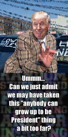 He's a used car salesman...