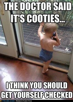 Cooties The doctor said it's cooties... I think you should get yourself checked - Meme Funny