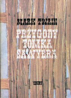 """""""Przygody Tomka Sawyera"""" (The Adventures of Tom Sawyer) Mark Twain Translated by Kazimierz Piotrowski Cover by Przemysław Woźniak Published by Wydawnictwo Iskry 1984"""