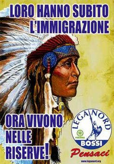 """[2008] Anti-Immigration Poster from Italian Party Lega Nord [Translation : """"They underwent immigration. Now they live in reservations. Think about it.""""]  (via Reddit)"""