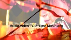 Old Time Musicians - Music Video by Gerry Diver. music: