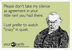 silence is the best response to a fool. for mary :)