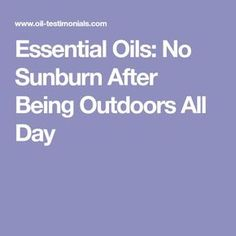 Essential Oils: No Sunburn After Being Outdoors All Day