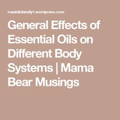 General Effects of Essential Oils on Different Body Systems | Mama Bear Musings