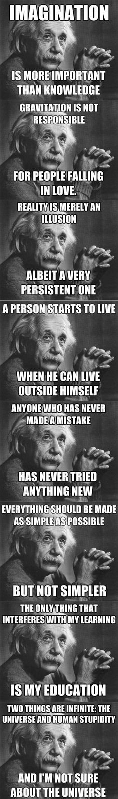 Einstein is a bad-ass quote machine.....Had to post this for my son, Blaine, and the conversation we just had about stupidity!! Love you, son!