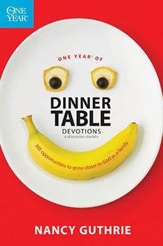One Year of Dinner Table Devotions — nancyguthrie.com