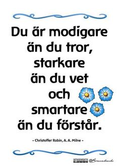 You are more brave than you think, stronger than you know and smarter than you understand. The Words, Swedish Quotes, Learn Swedish, Best Quotes, Life Quotes, Swedish Language, Growth Mindset Posters, Proverbs Quotes, Empowering Quotes