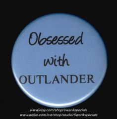 Obsessed with OUTLANDER - pinback button | Swankspecials - Accessories on ArtFire