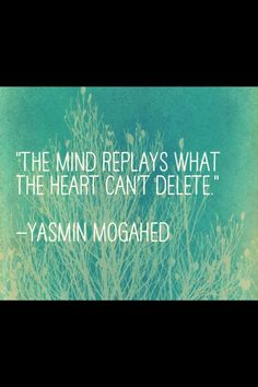 The mind replays what the heart can't delete <3