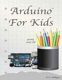 Arduino For Kids Young and Old by Daniel Milligan - Education - Simple Arduino Projects, Stem Projects, Projects For Kids, Project Ideas, Diy Electronics, Electronics Projects, Arduino Cnc, Arduino Book, Arduino Sensors