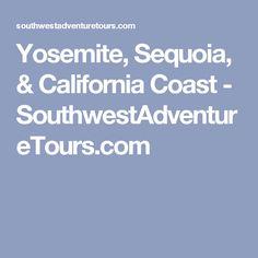 Yosemite, Sequoia, & California Coast - SouthwestAdventureTours.com