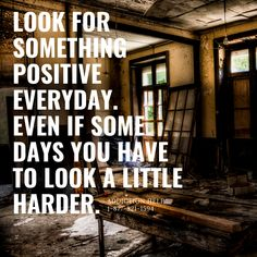 Look for something positive everyday. Even if some days you have to look a little harder. Addiction Help, That Look, Positivity, Day