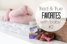 Tried and True Baby Favorites. Baby Must Haves.