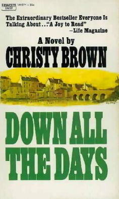 Christy Brown gives an intricately etched picture of the human spirit that cannot be beaten, smashed, drunk, drowned, maimed, or murdered out of defiant existence.