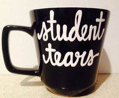 A personal favorite from my Etsy shop https://www.etsy.com/listing/253866262/student-tears-teachers-mug-i-teach-whats