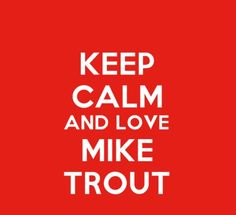 Trout #27 : keep calm : mike trout :    quotes  sayings