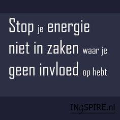 Spreuk - Stop je energie niet in zaken waar je geen invloed op hebt - Ingspire