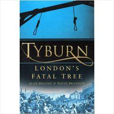 Tyburn London's fatal tree Alan Brooke (LW30)