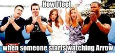 How I feel when someone starts watching Arrow
