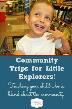 Children with visual impairment learn by having direct, hands-on experiences with objects and events, including those in their community. So let's get out and explore!