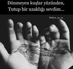 Dönmeyen kuşlar yüzünden,  Tutup bir uzaklığı sevdim...  (Kaynak: Instagram - meltem_34_34)  #sözler #anlamlısözler #güzelsözler #manalısözler #özlüsözler #alıntı #alıntılar #alıntıdır #alıntısözler #şiir #edebiyat